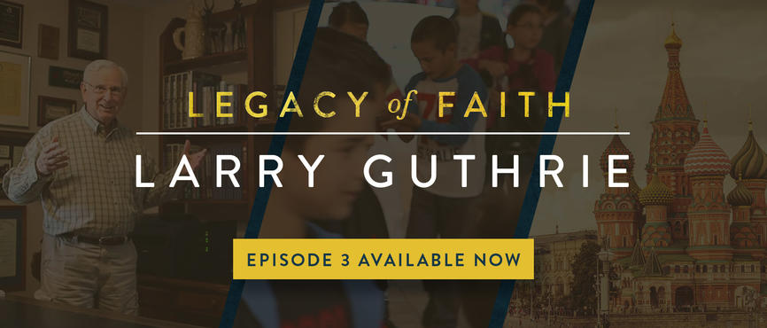 Legacy of Faith: Larry Guthrie - Episode 3